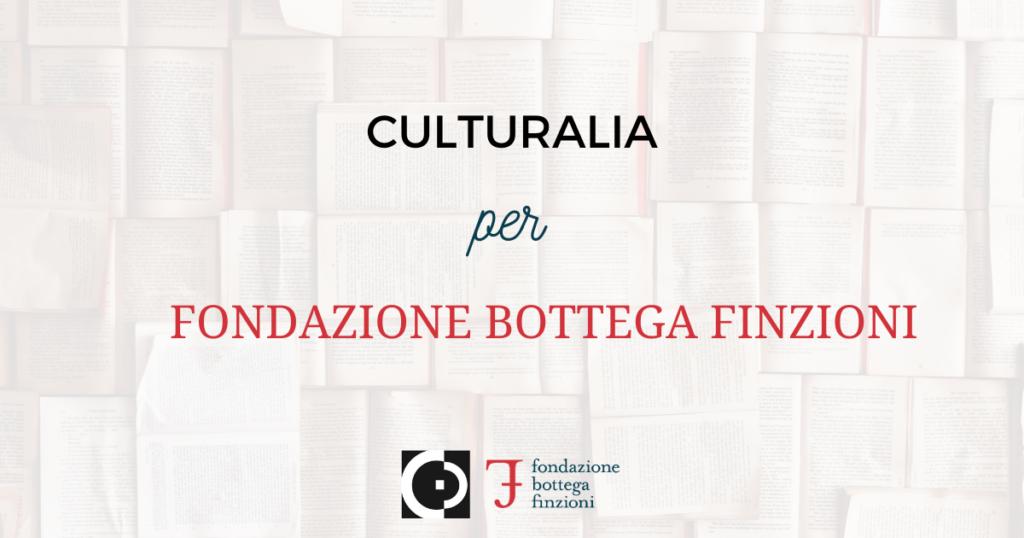 Culturalia ufficio stampa comunicazione Fondazione Bottega Finzioni